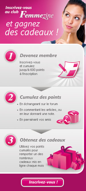 Inscrivez-vous au club Femmezine et gagnez des cadeaux ! 1 - Devenez membre 2 - Cumulez des points 3 - obtenez des cadeaux